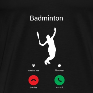 BADMINTON IS CALLING! I DO BADMINTON GAMES GO! Baby Long Sleeve Shirts - Men's Premium T-Shirt