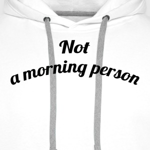 Not a Morning Person - T-shirt - Men's Premium Hoodie
