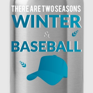There are two seasons winter & baseball - Water Bottle