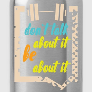 Don't talk about it be about it  - Water Bottle