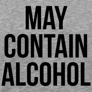 May Contain Alcohol Funny Quote Pullover & Hoodies - Männer Premium T-Shirt