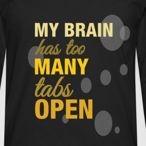 My brain has too many tabs open   - Men's Premium Longsleeve Shirt