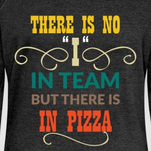 There is no ''I'' in team but there is in pizza - Women's Boat Neck Long Sleeve Top