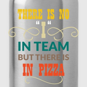 There is no ''I'' in team but there is in pizza - Water Bottle