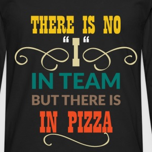 There is no ''I'' in team but there is in pizza - Men's Premium Longsleeve Shirt