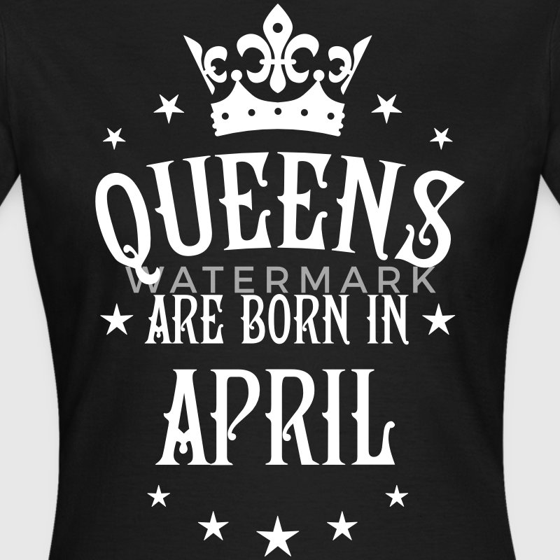 Queens are born in April Crown Queen sexy T-Shirt  - Frauen T-Shirt