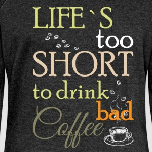 Life's too short to drink bad coffee  - Women's Boat Neck Long Sleeve Top