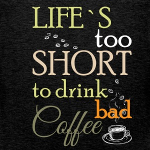 Life's too short to drink bad coffee  - Men's Premium Tank Top