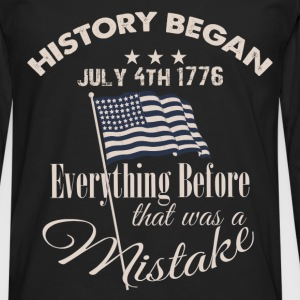 History began July 4th 1776 everything before that - Men's Premium Longsleeve Shirt