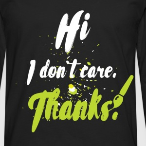 Hi I don't care. Thanks! - Men's Premium Longsleeve Shirt