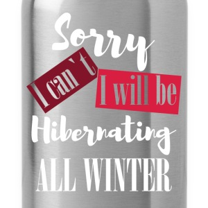 Sorry I can't. I will be hibernating all winter - Water Bottle
