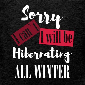 Sorry I can't. I will be hibernating all winter - Men's Premium Tank Top