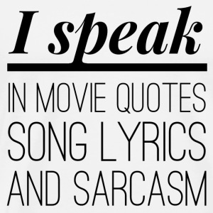 I speak in movie quotes, song lyrics and sarcasm Hoodies & Sweatshirts - Men's Premium T-Shirt