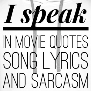 I speak in movie quotes, song lyrics and sarcasm T-Shirts - Men's Premium Hoodie