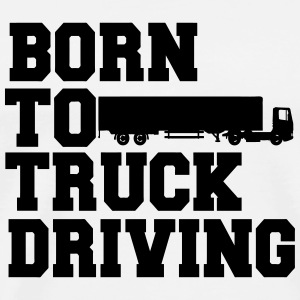 Born to truck driving Buttons & Anstecker - Männer Premium T-Shirt