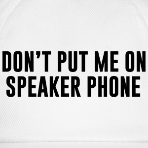 Don't put me on speaker phone T-Shirts - Baseball Cap