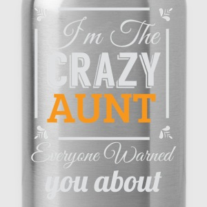 I'm the crazy aunt everyone warned you about  - Water Bottle