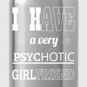 I have very psychotic girlfriend - Water Bottle
