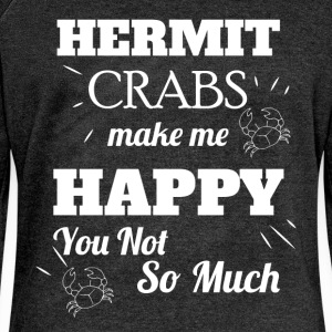 Hermit crabs make me happy you not so much  - Women's Boat Neck Long Sleeve Top