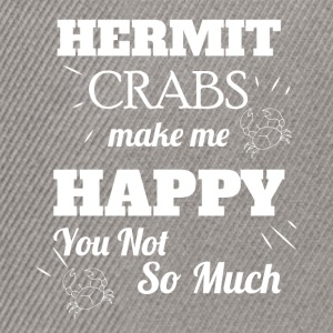 Hermit crabs make me happy you not so much  - Snapback Cap