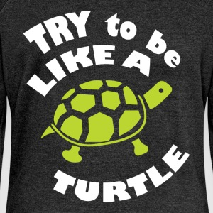Try to be like a a turtle - Women's Boat Neck Long Sleeve Top