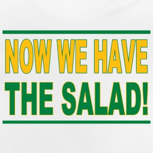 Now We Have The Salad T-Shirts - Baby T-Shirt
