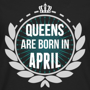 Queens Are Born In April T-Shirts - Men's Premium Longsleeve Shirt