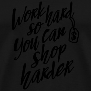 Work hard so you can shop harder Top - Maglietta Premium da uomo