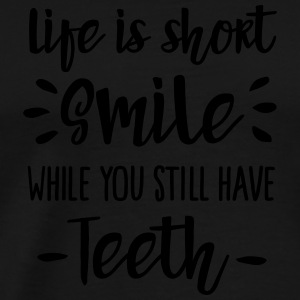 Life is short,  smile, while you still have teeth Long Sleeve Shirts - Men's Premium T-Shirt
