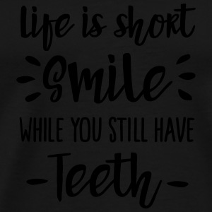 Life is short,  smile, while you still have teeth Tröjor - Premium-T-shirt herr