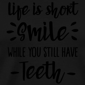 Life is short,  smile, while you still have teeth Kookschorten - Mannen Premium T-shirt