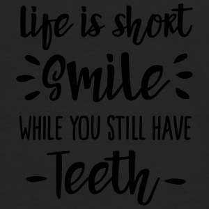 Life is short,  smile, while you still have teeth Tazas y accesorios - Camiseta de manga larga premium hombre
