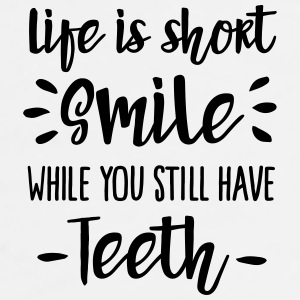 Life is short,  smile, while you still have teeth Carcasas para móviles y tablets - Camiseta premium hombre