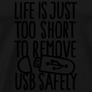 Life is just too short to remove USB safely Langærmede shirts - Herre premium T-shirt
