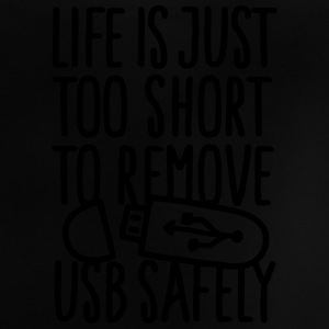 Life is just too short to remove USB safely Shirts - Baby T-shirt