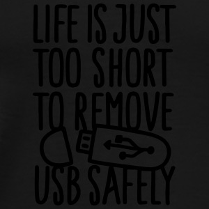 Life is just too short to remove USB safely Undertøj - Herre premium T-shirt