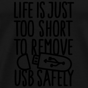 Life is just too short to remove USB safely Sportbekleidung - Männer Premium T-Shirt