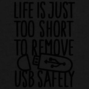 Life is just too short to remove USB safely Petten & Mutsen - Mannen Premium T-shirt