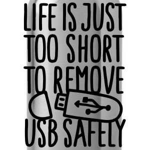 Life is just too short to remove USB safely Skjorter - Drikkeflaske