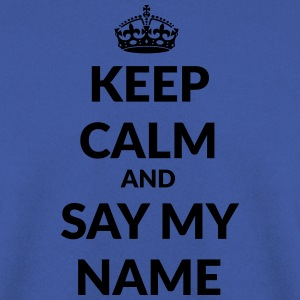 keep calm and say my name T-Shirts - Männer Pullover