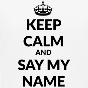 keep calm and say my name Tassen & Zubehör - Männer Premium T-Shirt