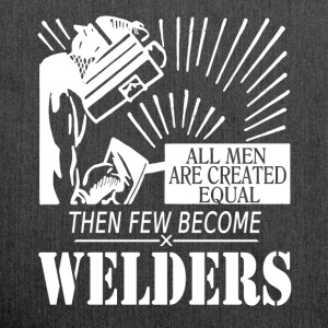 All men are created equal then a few become welder - Shoulder Bag made from recycled material