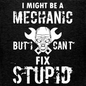 I might be a mechanic but I can't fix stupid - Men's Premium Tank Top