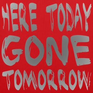 Here Today Gone Tomorrow T-shirts - Tas van stof