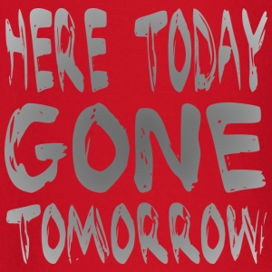 Here Today Gone Tomorrow T-shirts - T-shirt