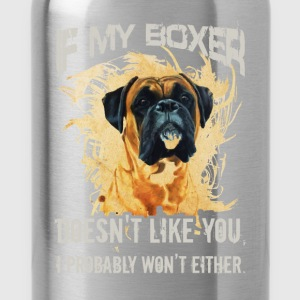 If my boxer doesn't like you, I probably won't eit - Water Bottle