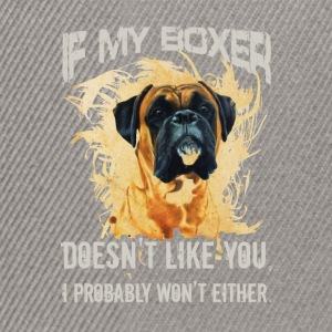 If my boxer doesn't like you, I probably won't eit - Snapback Cap