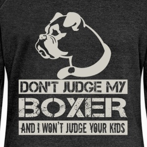 Don't judge my boxer and I won't judge your kids - Women's Boat Neck Long Sleeve Top