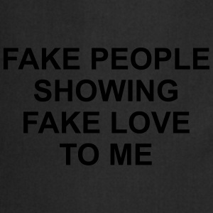 Fake people showing fake love to me Tee shirts - Tablier de cuisine