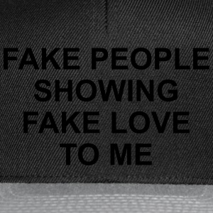 Fake people showing fake love to me T-Shirts - Snapback Cap